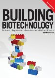 Building Biotechnology Scientists Know Science; Businesspeople Know Business. This Book Explains Both. : Biotechnology Business, Regulations, Patents, Law, Policy and Science 4th 2014 edition cover
