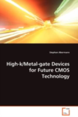 High-k/Metal-gate Devices for Future Cmos Technology:   2008 9783836465298 Front Cover