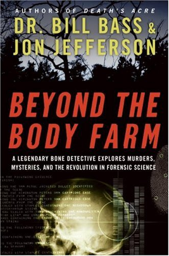 Beyond the Body Farm A Legendary Bone Detective Explores Murders, Mysteries, and the Revolution in Forensic Science  2007 edition cover