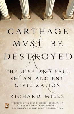 Carthage Must Be Destroyed The Rise and Fall of an Ancient Civilization N/A edition cover