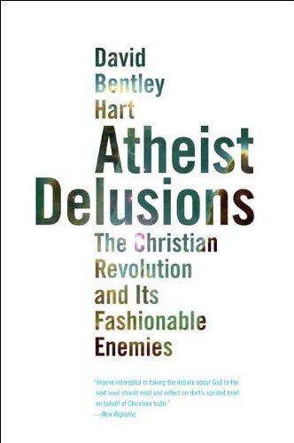 Atheist Delusions The Christian Revolution and Its Fashionable Enemies  2010 edition cover