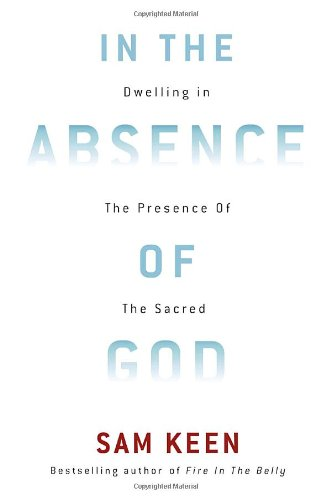 In the Absence of God Dwelling in the Presence of the Sacred  2010 9780307462299 Front Cover