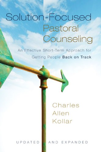 Solution-Focused Pastoral Conseling An Effective Short-Term Approach for Getting People Back on Track  2011 edition cover