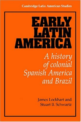 Early Latin America A History of Colonial Spanish America and Brazil N/A 9780521299299 Front Cover