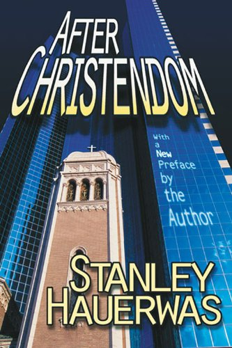 After Christendom? How the Church Is to Behave If Freedom, Justice, and a Christian Nation Are Bad N/A edition cover