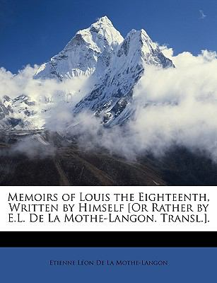 Memoirs of Louis the Eighteenth, Written by Himself [or Rather by E L de la Mothe-Langon Transl ]  N/A edition cover