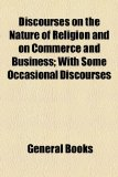 Discourses on the Nature of Religion and on Commerce and Business; with Some Occasional Discourses N/A edition cover