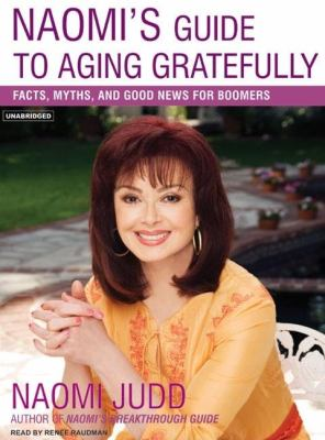 Naomi's Guide to Aging Gratefully : Facts, Myths, and Good News for Boomers Unabridged 9781400153299 Front Cover