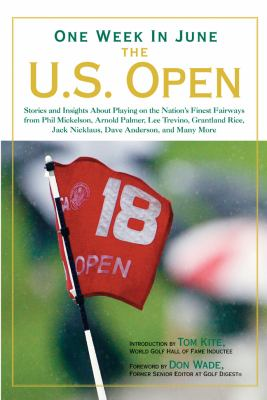One Week in June The U. S. Open: Stories and Insights about Playing on the Nation's Finest Fairways from Phil Mickelson, Arnold Palmer, Lee Trevino, Grantland Rice, Jack Nicklaus, Dave Anderson, and Many More N/A 9781402766299 Front Cover