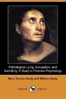 Pathological Lying, Accusation, and Swindling A Study in Forensic Psychology N/A 9781406544299 Front Cover