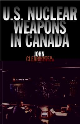 U. S. Nuclear Weapons in Canada   1999 9781550023299 Front Cover