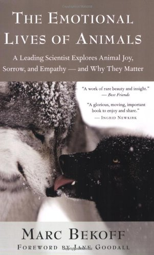 Emotional Lives of Animals A Leading Scientist Explores Animal Joy, Sorrow, and Empathy - and Why They Matter  2008 edition cover