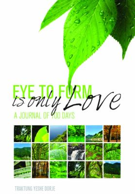 Eye to Form Is Only Love A Journal of 100 Days  2012 9781935387299 Front Cover