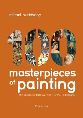 100 Masterpieces of Painting From Lascaux to Basquiat, from Florence to Shanghai  2006 9782080305299 Front Cover