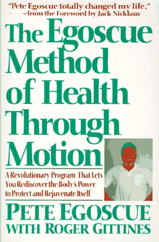 Egoscue Method of Health Through Motion A Revolutionary Program That Let's You Rediscover the Body's Power to Rejuvenate Itself  2001 (Reprint) edition cover