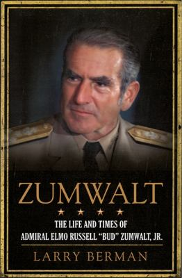 Zumwalt The Life and Times of Admiral Elmo Russell Bud Zumwalt, Jr  2012 edition cover