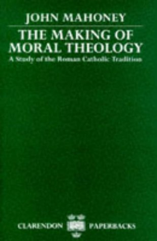 Making of Moral Theology A Study of the Roman Catholic Tradition  1987 edition cover
