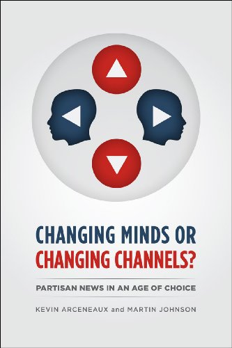 Changing Minds or Changing Channels? Partisan News in an Age of Choice  2013 edition cover