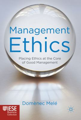 Management Ethics Placing Ethics at the Core of Good Management  2012 9780230246300 Front Cover