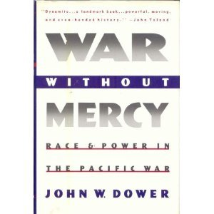War Without Mercy : Race and Power in the Pacific War N/A edition cover