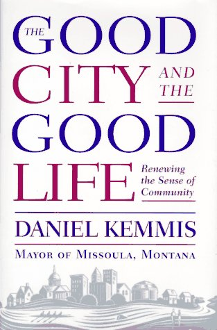 Good City and the Good Life : Renewing the Sense of Community  1995 (Teachers Edition, Instructors Manual, etc.) edition cover
