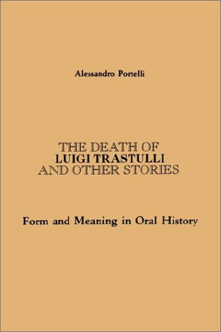 Death of Luigi Trastulli and Other Stories Form and Meaning in Oral History  1991 9780791404300 Front Cover