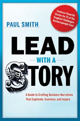 Lead with a Story A Guide to Crafting Business Narratives That Captivate, Convince, and Inspire  2012 edition cover