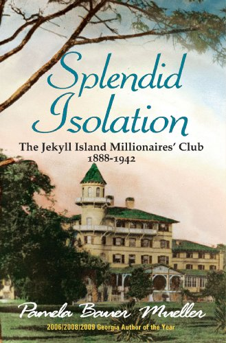 Splendid Isolation The Jekyll Island Millionaires' Club 1888-1942  2010 edition cover