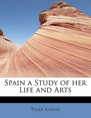 Spain a Study of Her Life and Arts  N/A 9781116226300 Front Cover