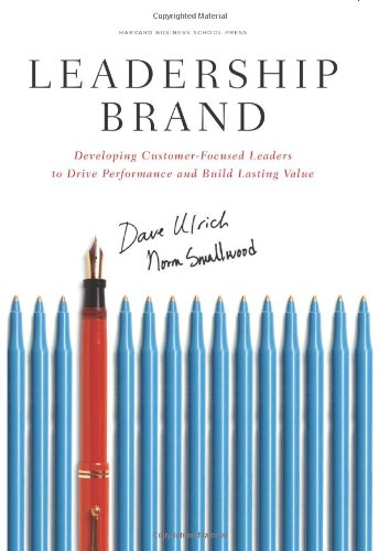Leadership Brand Developing Customer-Focused Leaders to Drive Performance and Build Lasting Value  2007 edition cover