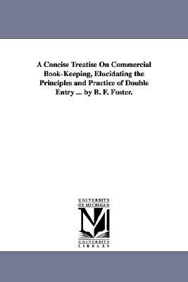 Concise Treatise on Commercial Book-Keeping, Elucidating the Principles and Practice of Double Entry by B F Foster N/A edition cover
