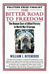 Bitter Road to Freedom The Human Cost of Allied Victory in World War II Europe  2009 edition cover