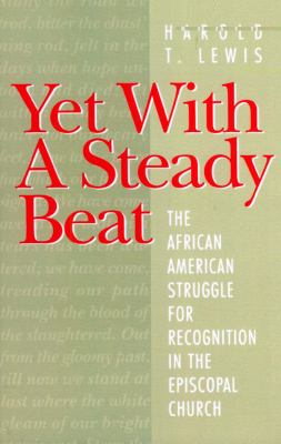 Yet with A Steady Beat The African American Struggle for Recognition in the Episcopal Church N/A edition cover