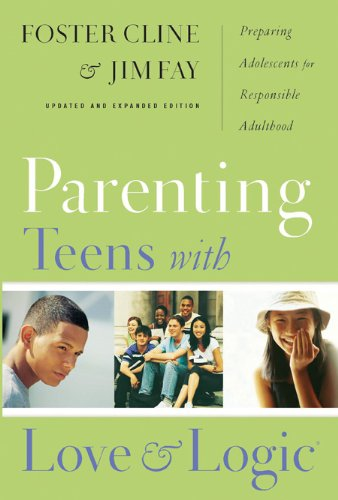Parenting Teens with Love and Logic Preparing Adolescents for Responsible Adulthood  2006 9781576839300 Front Cover