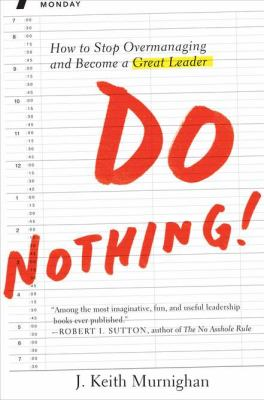 Do Nothing! How to Stop Overmanaging and Become a Great Leader  2012 edition cover