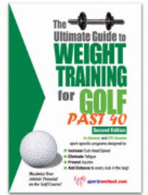 Ultimate Guide to Weight Training for Golf Past 40 N/A 9781932549300 Front Cover