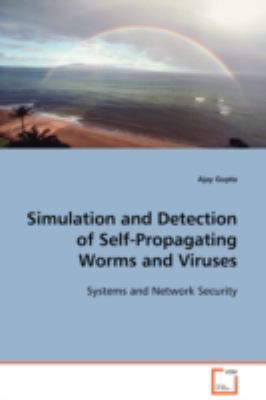 Simulation and Detection of Self-propagating Worms and Viruses:   2008 edition cover