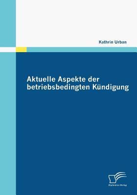 Aktuelle Aspekte der Betriebsbedingten K�ndigung   2009 9783836674300 Front Cover