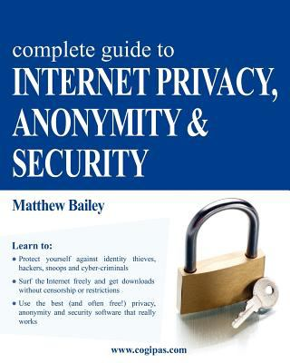 Complete Guide to Internet Privacy, Anonymity & Security N/A edition cover