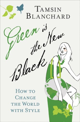 Green Is the New Black How to Change the World with Style  2008 9780061719301 Front Cover