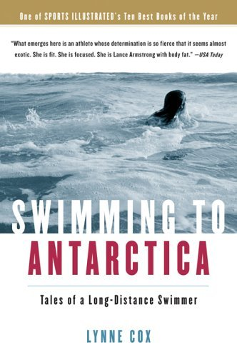 Swimming to Antarctica Tales of a Long-Distance Swimmer  2004 9780156031301 Front Cover