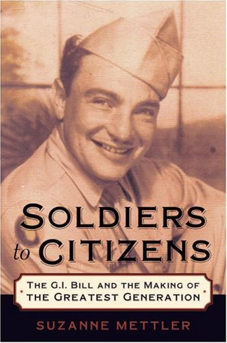 Soldiers to Citizens The G. I. Bill and the Making of the Greatest Generation N/A edition cover