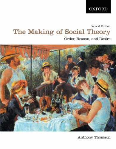 Making of Social Theory Order, Reason, and Desire 2nd 2010 9780195430301 Front Cover