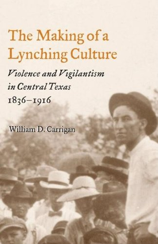Making of a Lynching Culture Violence and Vigilantism in Central Texas, 1836-1916  2007 edition cover