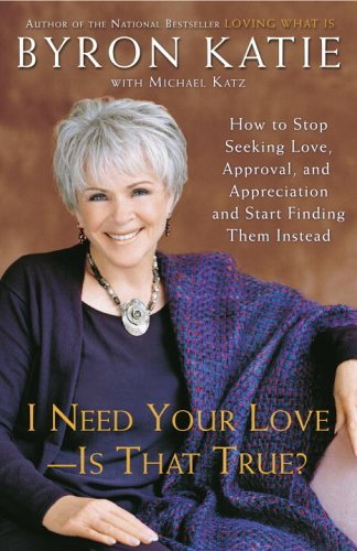 I Need Your Love - Is That True? How to Stop Seeking Love, Approval, and Appreciation and Start Finding Them Instead N/A edition cover