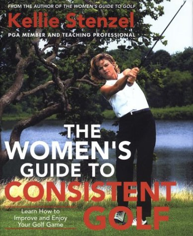 Women's Guide to Consistent Golf Learn How to Improve and Enjoy Your Golf Game  2002 (Revised) 9780312282301 Front Cover