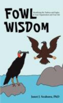 Fowl Wisdom: Identifying the Turkeys and Eagles in Your Organization and Your Life  2008 edition cover