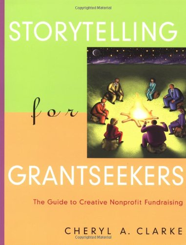 Storytelling for Grantseekers The Guide to Creative Nonprofit Fundraising  2002 9780787956301 Front Cover