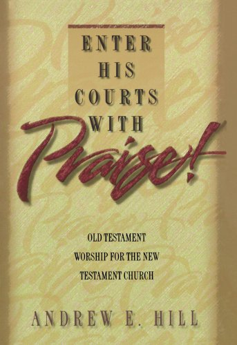 Enter His Courts with Praise! Old Testament Worship for the New Testament Church N/A edition cover
