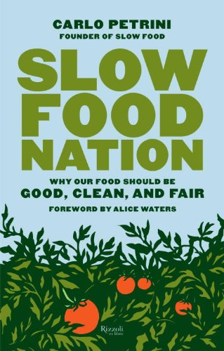 Slow Food Nation Why Our Food Should Be Good, Clean, and Fair  2013 edition cover